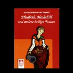 """Buch """"Nächstenliebe und Mystik - Elisabeth, Mechthild und andere heilige Frauen"""""""
