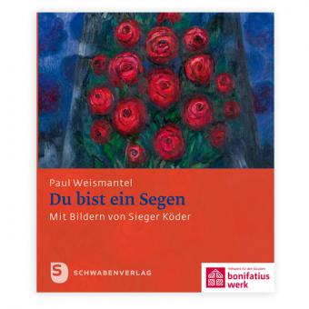 """Geschenkheft: """"Du bist ein Segen"""" Texte von Paul Weismantel und Bilder von Sieger Köder"""